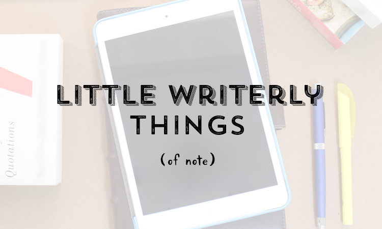 Little Writerly Things (of note)